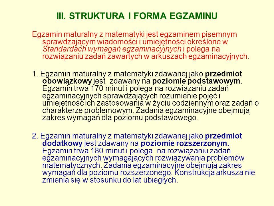 III. STRUKTURA I FORMA EGZAMINU Egzamin maturalny z matematyki jest egzaminem pisemnym sprawdzającym wiadomości i umiejętności określone w Standardach