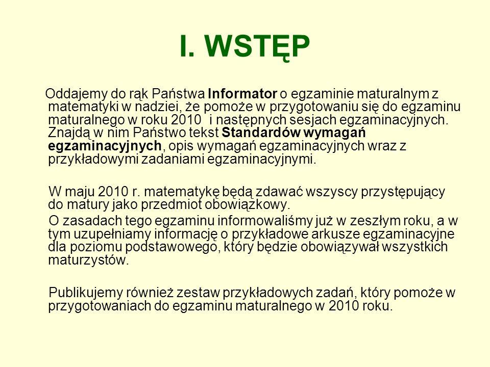 I. WSTĘP Oddajemy do rąk Państwa Informator o egzaminie maturalnym z matematyki w nadziei, że pomoże w przygotowaniu się do egzaminu maturalnego w rok