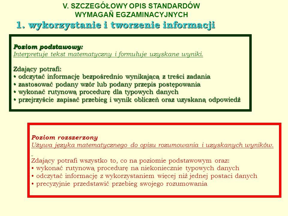 V. SZCZEGÓŁOWY OPIS STANDARDÓW WYMAGAÑ EGZAMINACYJNYCH 1. wykorzystanie i tworzenie informacji Poziom podstawowy: Interpretuje tekst matematyczny i fo