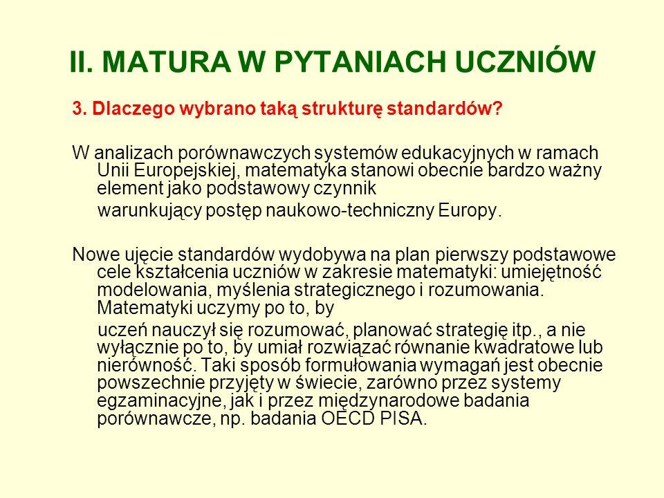 II. MATURA W PYTANIACH UCZNIÓW 3. Dlaczego wybrano taką strukturę standardów? W analizach porównawczych systemów edukacyjnych w ramach Unii Europejski