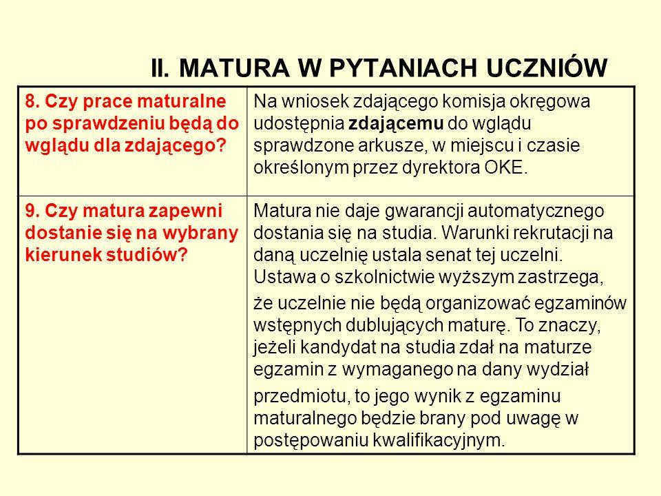 II. MATURA W PYTANIACH UCZNIÓW 8. Czy prace maturalne po sprawdzeniu będą do wglądu dla zdającego? Na wniosek zdającego komisja okręgowa udostępnia zd