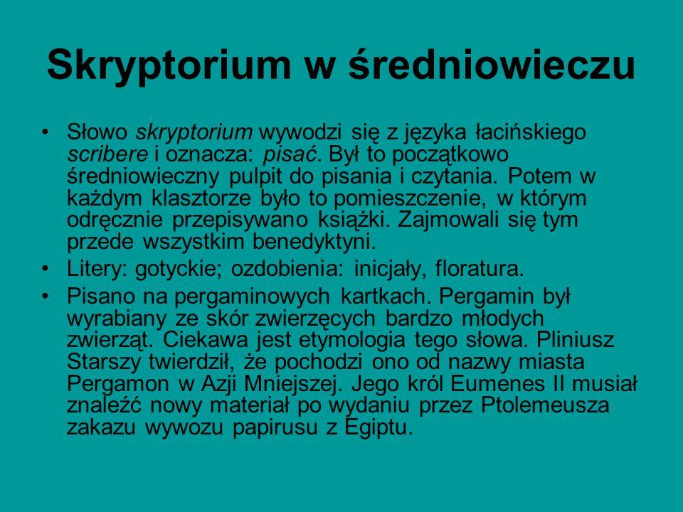 Skryptorium w średniowieczu Słowo skryptorium wywodzi się z języka łacińskiego scribere i oznacza: pisać. Był to początkowo średniowieczny pulpit do p
