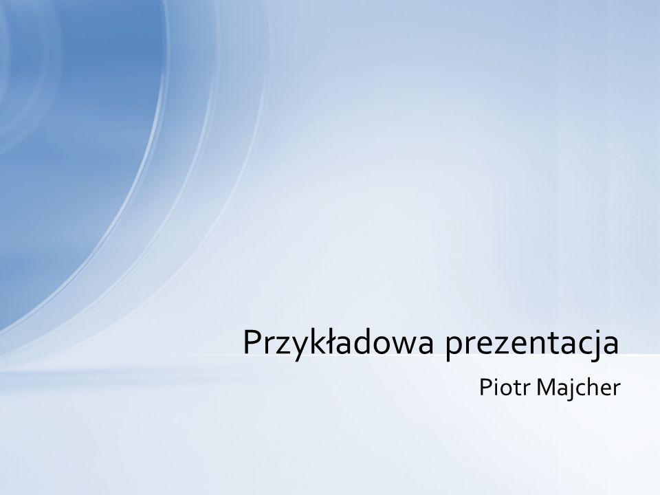 Piotr Majcher Przykładowa prezentacja