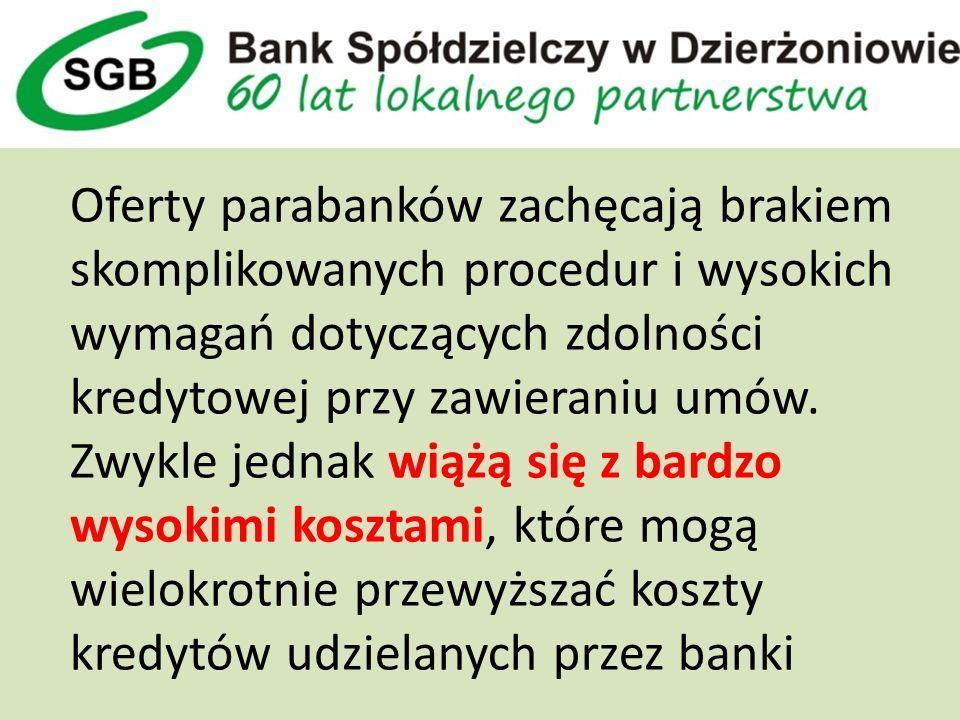 Oferty parabanków zachęcają brakiem skomplikowanych procedur i wysokich wymagań dotyczących zdolności kredytowej przy zawieraniu umów.