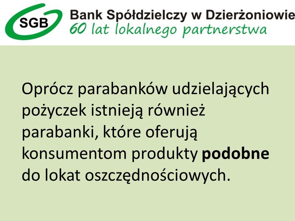 Oprócz parabanków udzielających pożyczek istnieją również parabanki, które oferują konsumentom produkty podobne do lokat oszczędnościowych.