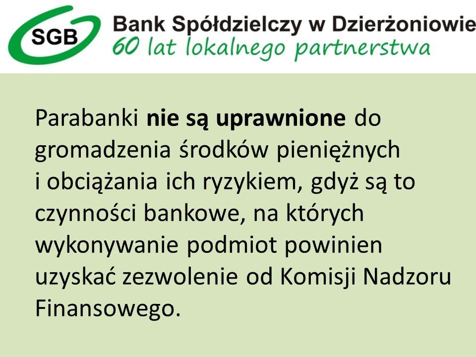 Parabanki nie są uprawnione do gromadzenia środków pieniężnych i obciążania ich ryzykiem, gdyż są to czynności bankowe, na których wykonywanie podmiot powinien uzyskać zezwolenie od Komisji Nadzoru Finansowego.