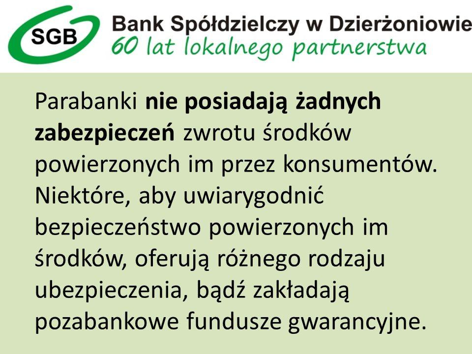 Parabanki nie posiadają żadnych zabezpieczeń zwrotu środków powierzonych im przez konsumentów.