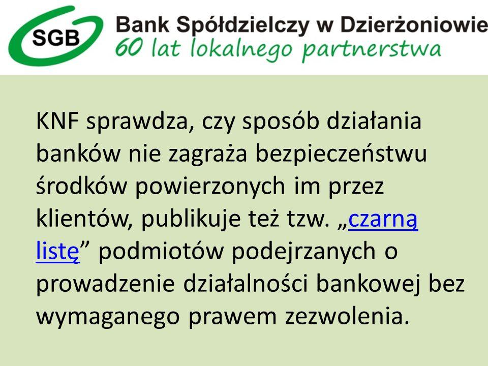 KNF sprawdza, czy sposób działania banków nie zagraża bezpieczeństwu środków powierzonych im przez klientów, publikuje też tzw.