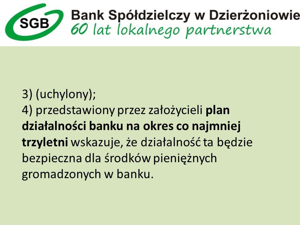 3) (uchylony); 4) przedstawiony przez założycieli plan działalności banku na okres co najmniej trzyletni wskazuje, że działalność ta będzie bezpieczna dla środków pieniężnych gromadzonych w banku.