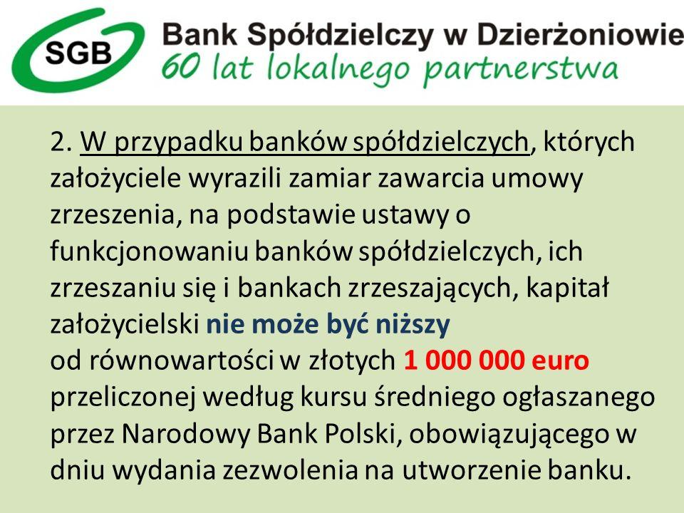 2. W przypadku banków spółdzielczych, których założyciele wyrazili zamiar zawarcia umowy zrzeszenia, na podstawie ustawy o funkcjonowaniu banków spółd