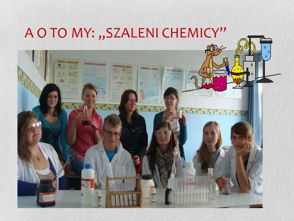 A O TO MY: SZALENI CHEMICY