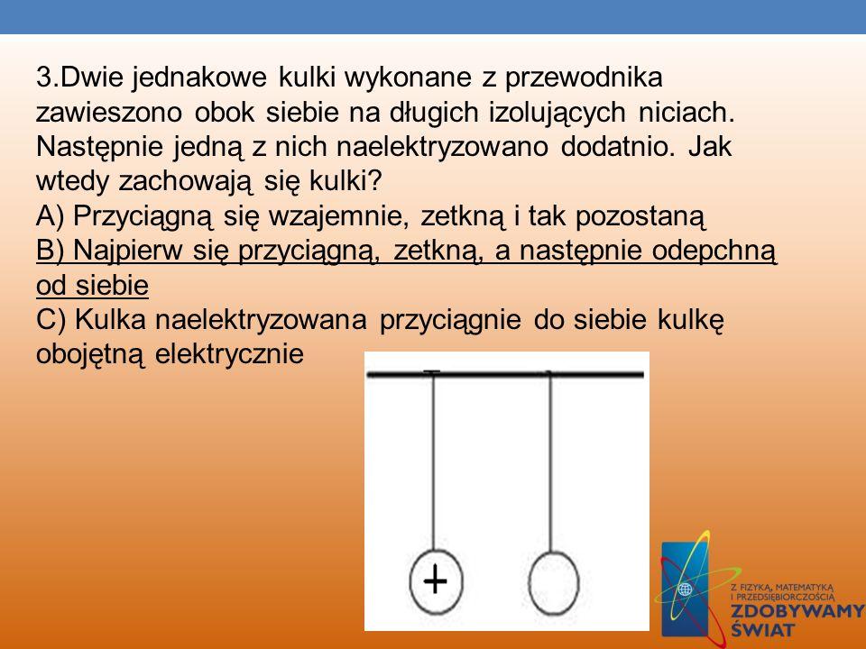 2. W wyniku pocierania pałeczki ebonitowej o sukno, pałeczka i sukno elektryzują się różnoimiennie. Zjawisko to wyjaśniamy: A) zamianą pracy na ładunk