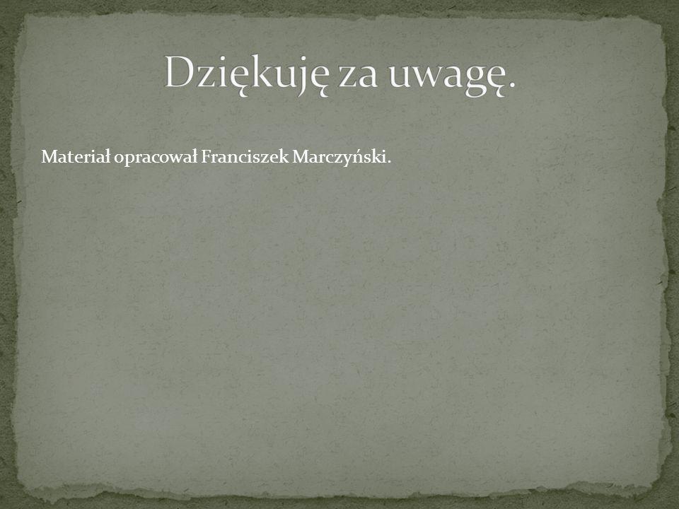 Materiał opracował Franciszek Marczyński.