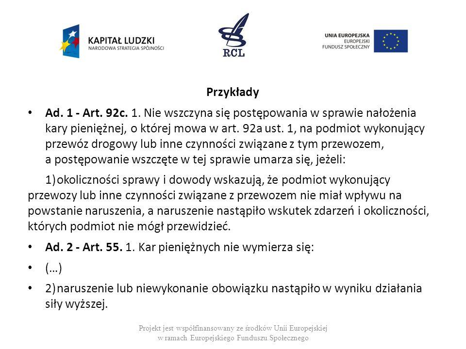 Przykłady Ad. 1 - Art. 92c. 1. Nie wszczyna się postępowania w sprawie nałożenia kary pieniężnej, o której mowa w art. 92a ust. 1, na podmiot wykonują