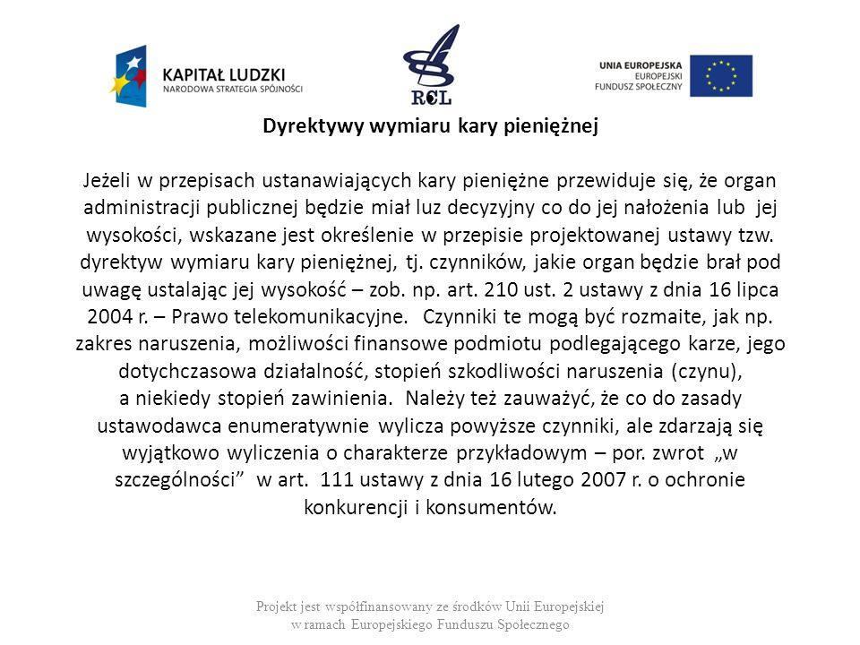 Dyrektywy wymiaru kary pieniężnej Jeżeli w przepisach ustanawiających kary pieniężne przewiduje się, że organ administracji publicznej będzie miał luz