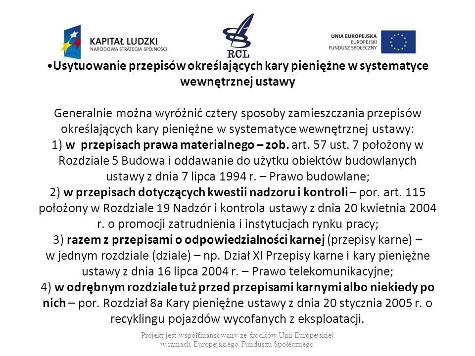 Sposoby redagowania przepisów określających kary pieniężne Na podstawie analizy polskiego ustawodawstwa można generalnie wyróżnić dwa sposoby redakcji przepisów określających kary pieniężne: 1) wyliczająca forma redagowania tych przepisów – por.
