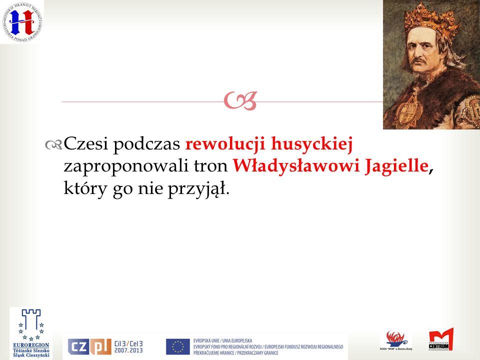 Czesi podczas rewolucji husyckiej zaproponowali tron Władysławowi Jagielle, który go nie przyjął.
