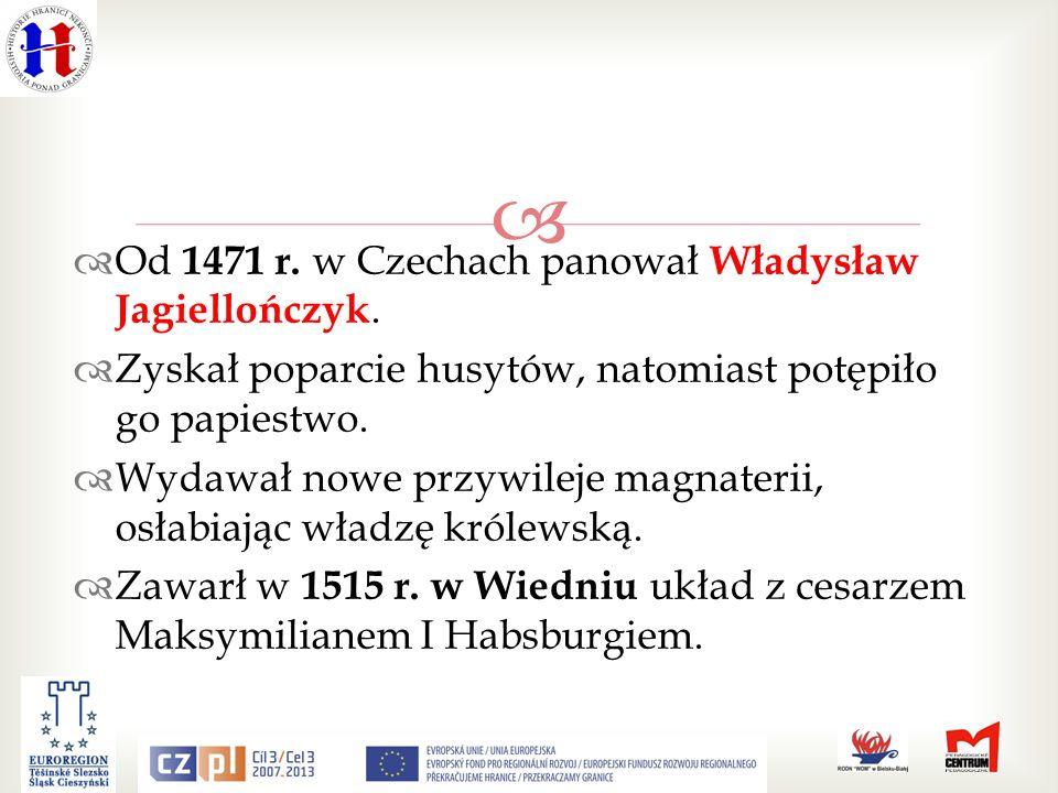 Od 1471 r.w Czechach panował Władysław Jagiellończyk.