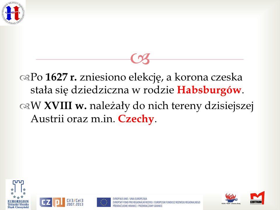 Po 1627 r.zniesiono elekcję, a korona czeska stała się dziedziczna w rodzie Habsburgów.