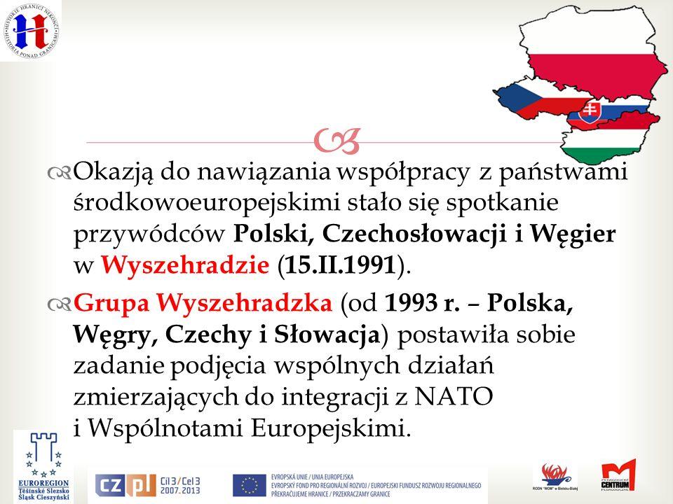 Okazją do nawiązania współpracy z państwami środkowoeuropejskimi stało się spotkanie przywódców Polski, Czechosłowacji i Węgier w Wyszehradzie ( 15.II.1991 ).