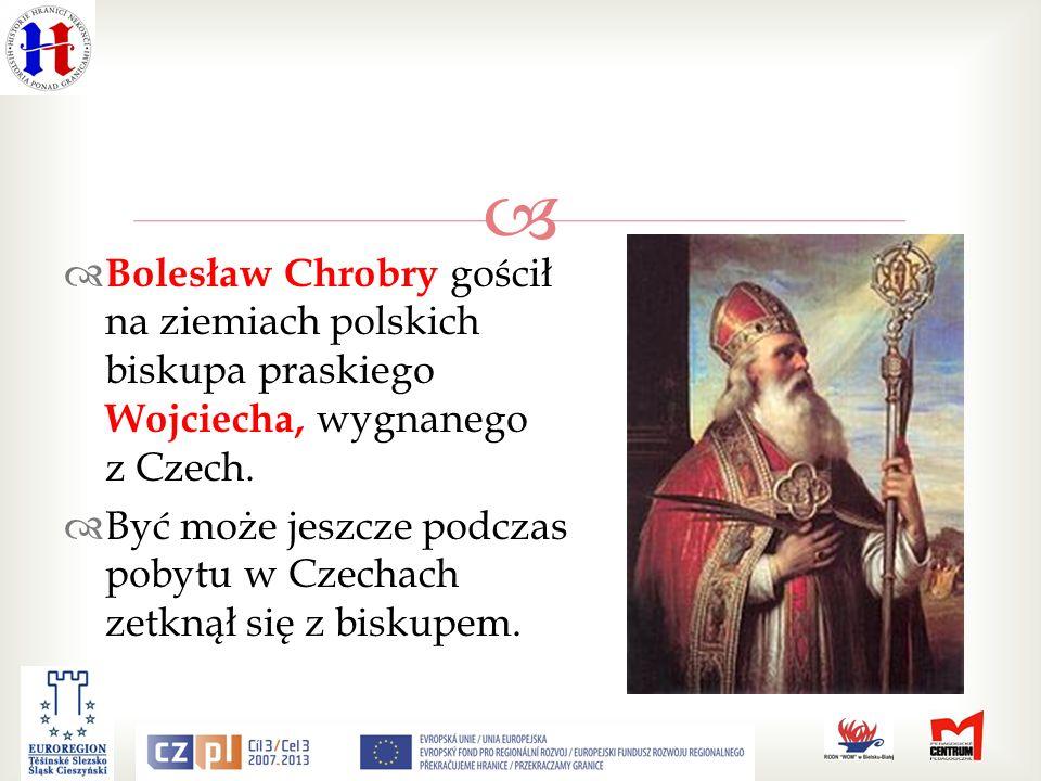 Bolesław Chrobry gościł na ziemiach polskich biskupa praskiego Wojciecha, wygnanego z Czech.