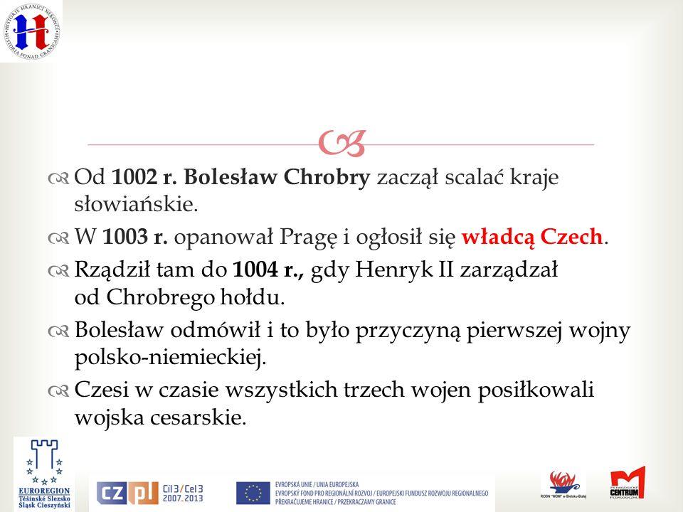 Od 1002 r.Bolesław Chrobry zaczął scalać kraje słowiańskie.