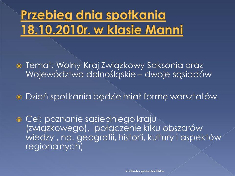 Temat: Wolny Kraj Związkowy Saksonia oraz Województwo dolnośląskie – dwoje sąsiadów Dzień spotkania będzie miał formę warsztatów. Cel: poznanie sąsied