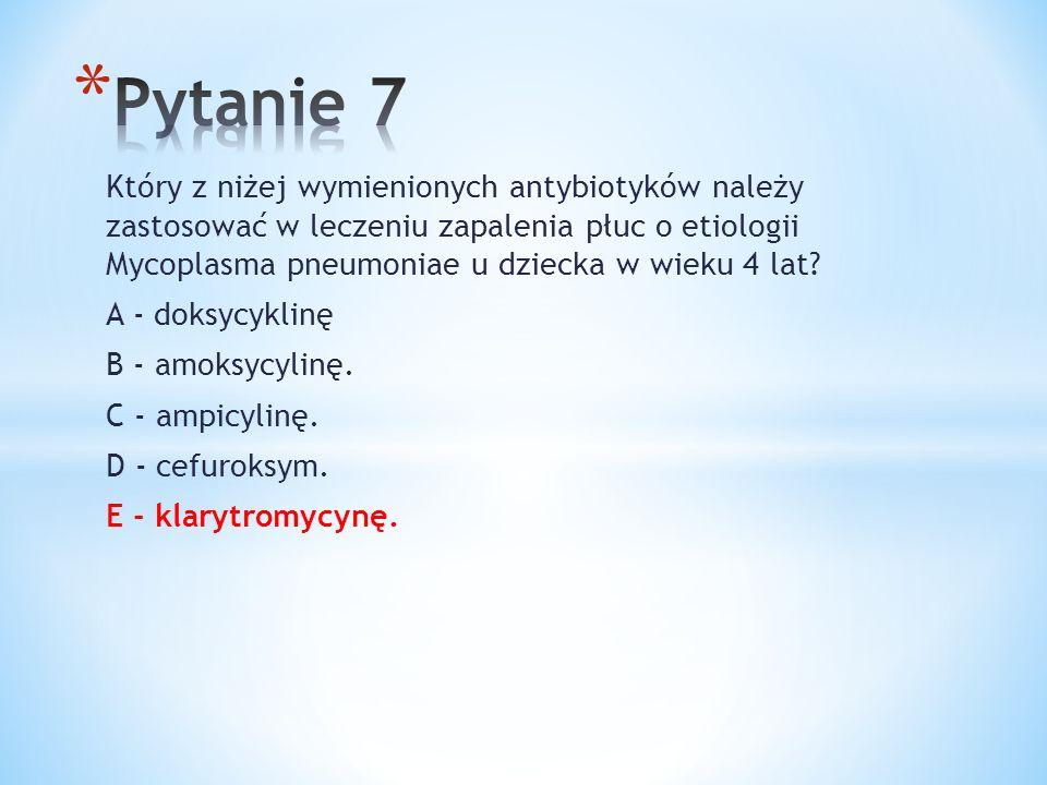 Który z niżej wymienionych antybiotyków należy zastosować w leczeniu zapalenia płuc o etiologii Mycoplasma pneumoniae u dziecka w wieku 4 lat? A - dok