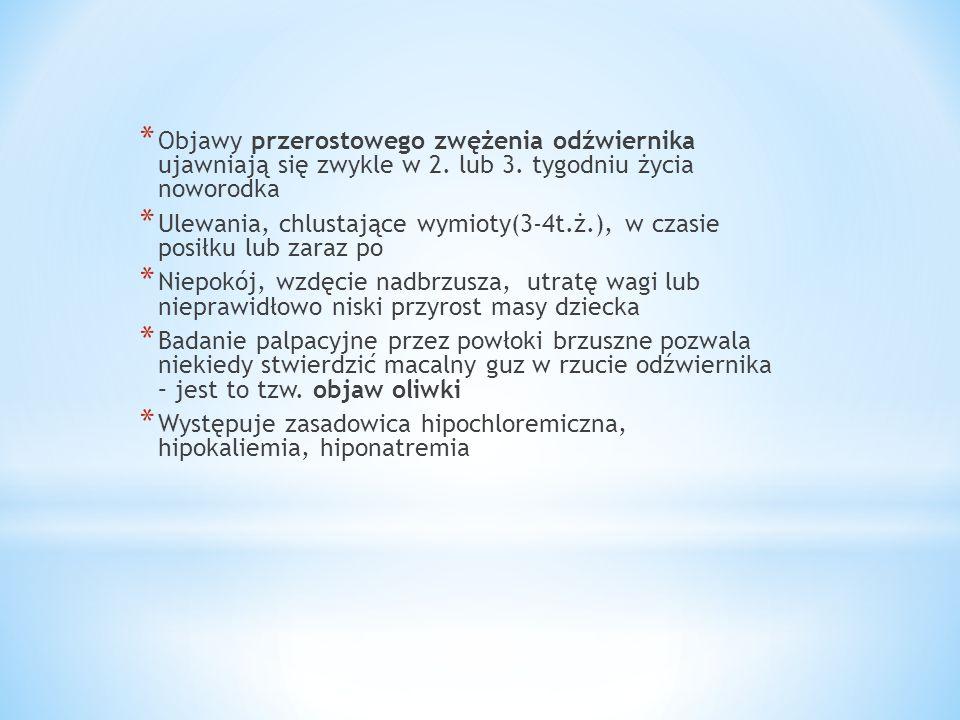 * Objawy przerostowego zwężenia odźwiernika ujawniają się zwykle w 2. lub 3. tygodniu życia noworodka * Ulewania, chlustające wymioty(3-4t.ż.), w czas