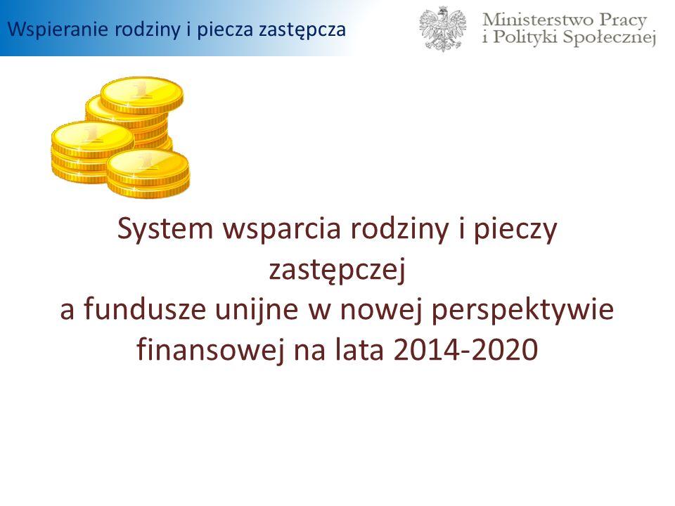 System wsparcia rodziny i pieczy zastępczej a fundusze unijne w nowej perspektywie finansowej na lata 2014-2020 Wspieranie rodziny i piecza zastępcza