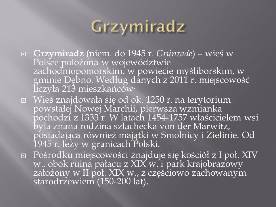 Grzymiradz (niem. do 1945 r. Grünrade ) – wieś w Polsce położona w województwie zachodniopomorskim, w powiecie myśliborskim, w gminie Dębno. Według da