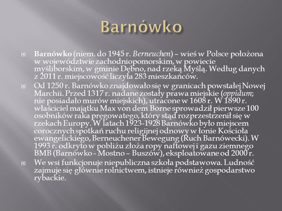 Barnówko (niem. do 1945 r. Berneuchen ) – wieś w Polsce położona w województwie zachodniopomorskim, w powiecie myśliborskim, w gminie Dębno, nad rzeką