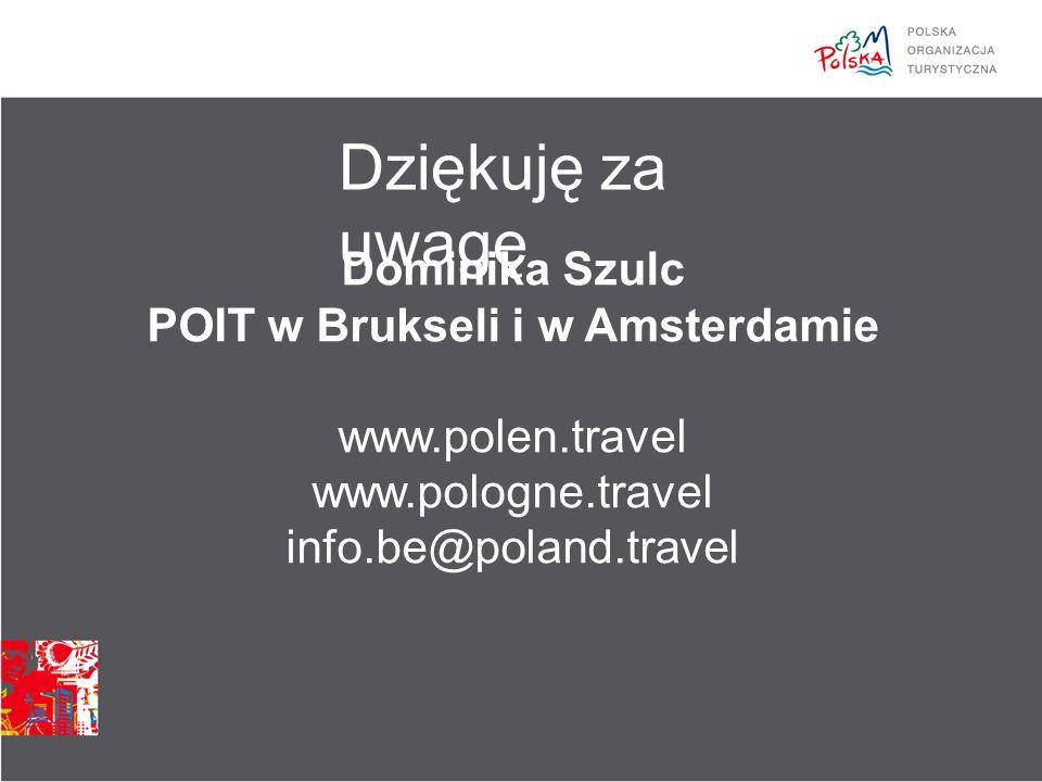 Dziękuję za uwagę Dominika Szulc POIT w Brukseli i w Amsterdamie www.polen.travel www.pologne.travel info.be@poland.travel