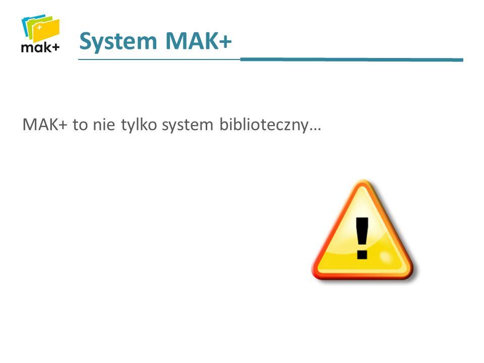 System MAK+ MAK+ to nie tylko system biblioteczny…