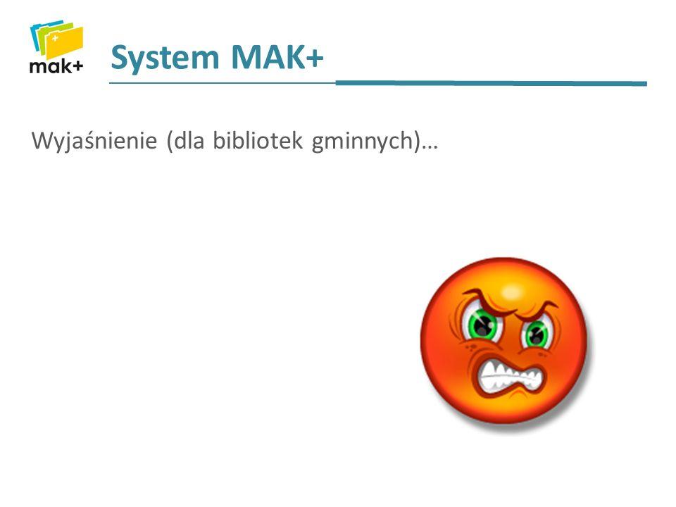 System MAK+ Wyjaśnienie (dla bibliotek gminnych)…