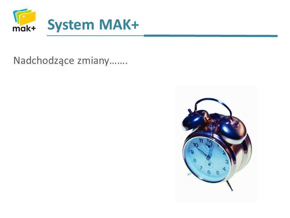 System MAK+ Nadchodzące zmiany…….