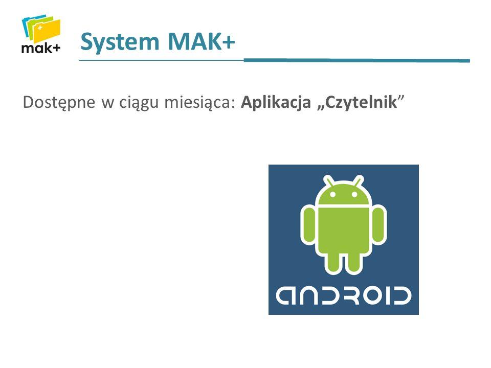 System MAK+ Dostępne w ciągu miesiąca: Aplikacja Czytelnik