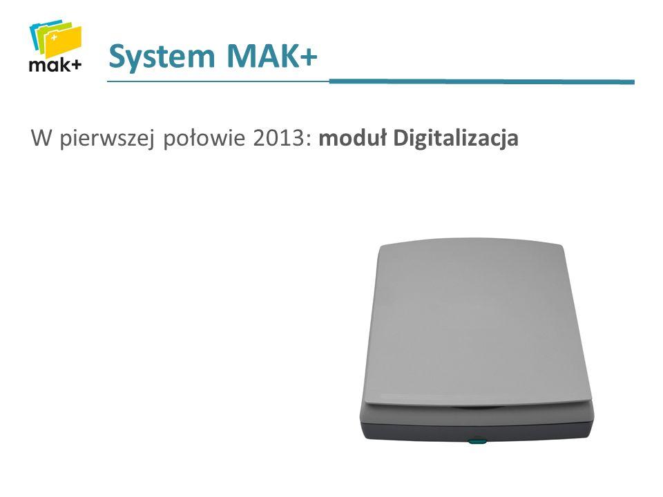 System MAK+ W pierwszej połowie 2013: moduł Digitalizacja