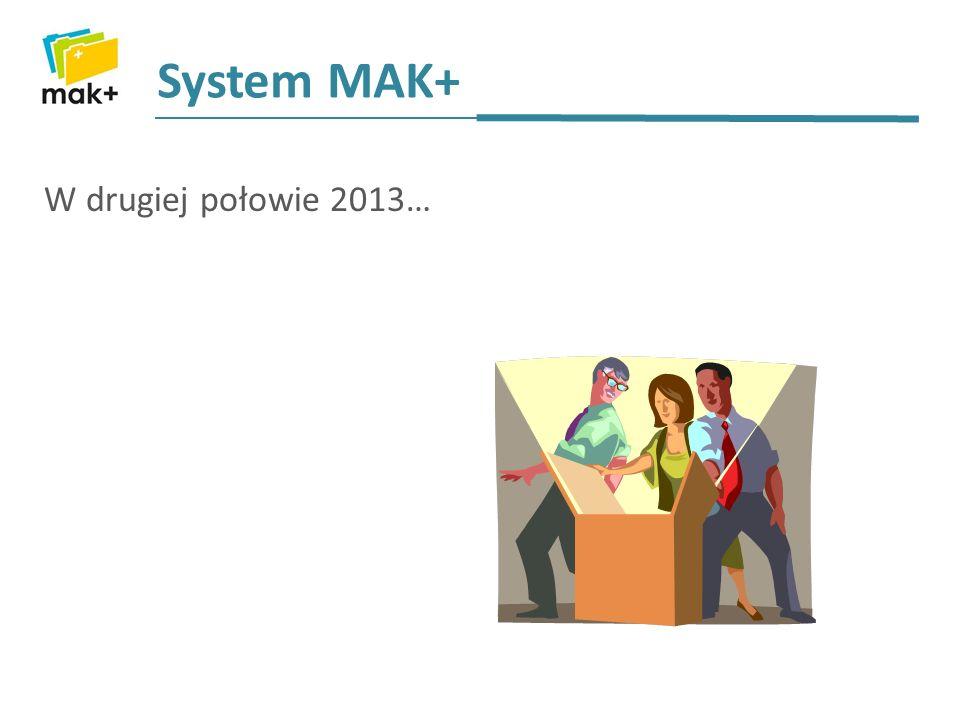 System MAK+ W drugiej połowie 2013…