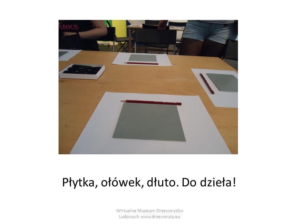 Wirtualne Muzeum Drzeworytów Ludowych www.drzeworyty.eu Wycinanie wzoru Za pomocą dłuta wytnij narysowany wzór.