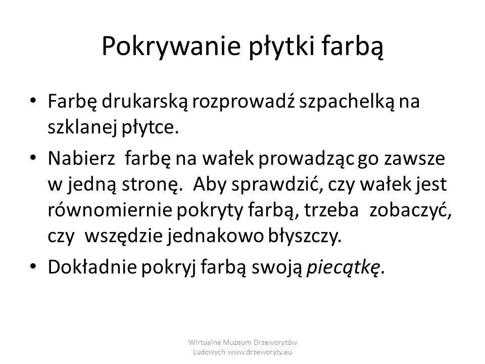 Wirtualne Muzeum Drzeworytów Ludowych www.drzeworyty.eu Odbijanie Na pokrytej farbą matrycy połóż kartkę papieru.