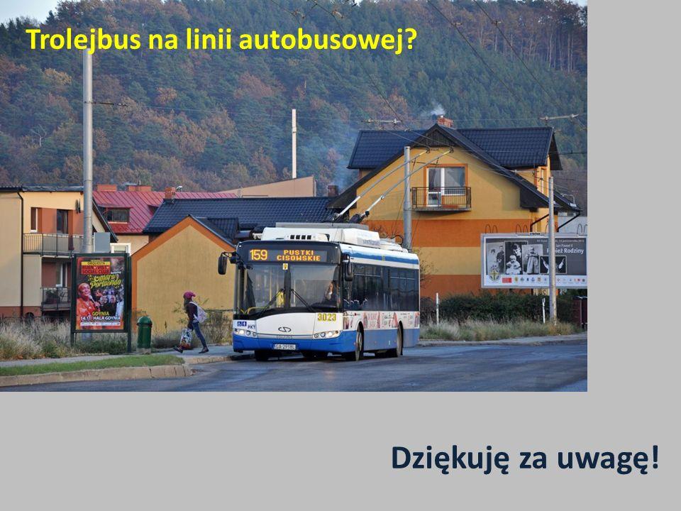 Trolejbus na linii autobusowej? Dziękuję za uwagę!