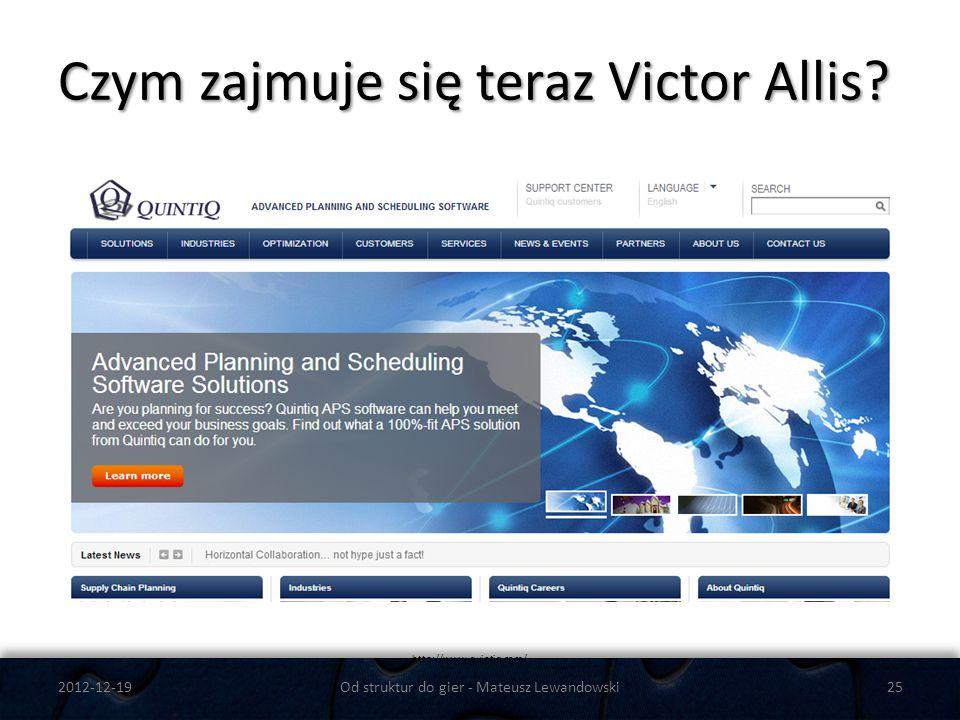 Czym zajmuje się teraz Victor Allis? 2012-12-19Od struktur do gier - Mateusz Lewandowski25 http://www.quintiq.com/