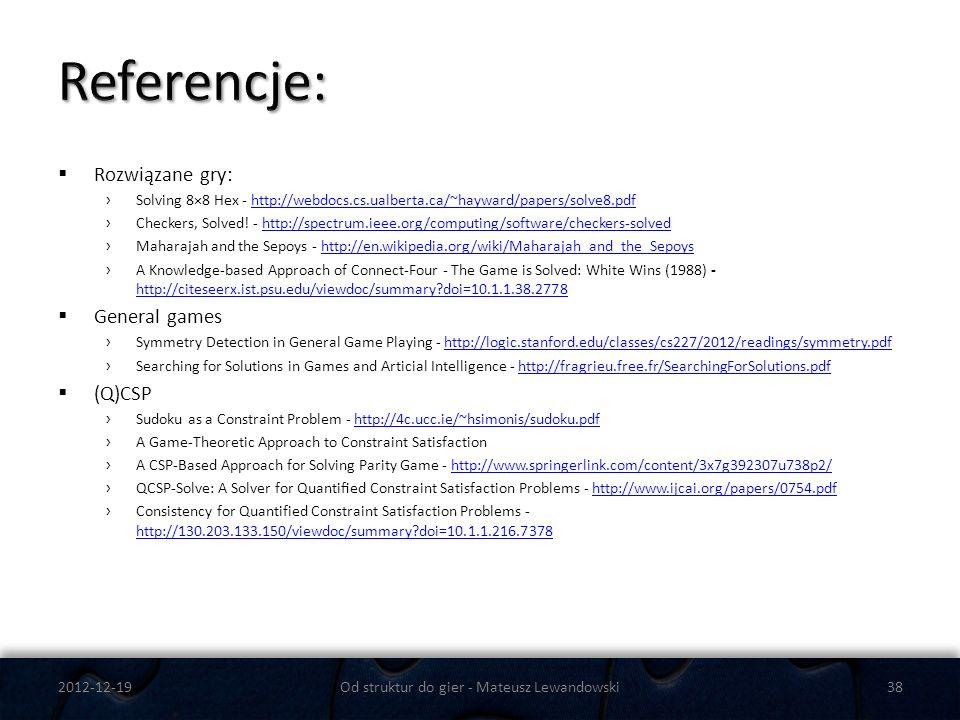 Rozwiązane gry: Solving 8×8 Hex - http://webdocs.cs.ualberta.ca/~hayward/papers/solve8.pdfhttp://webdocs.cs.ualberta.ca/~hayward/papers/solve8.pdf Che