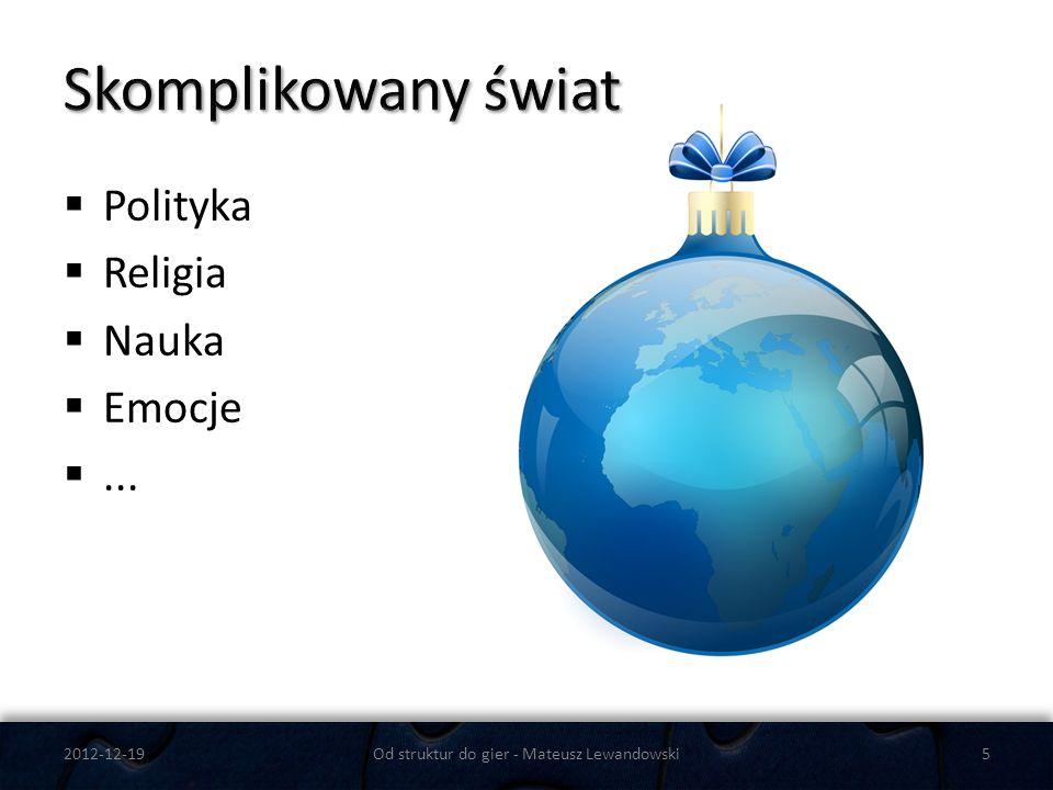 Polityka Religia Nauka Emocje... 2012-12-19Od struktur do gier - Mateusz Lewandowski5