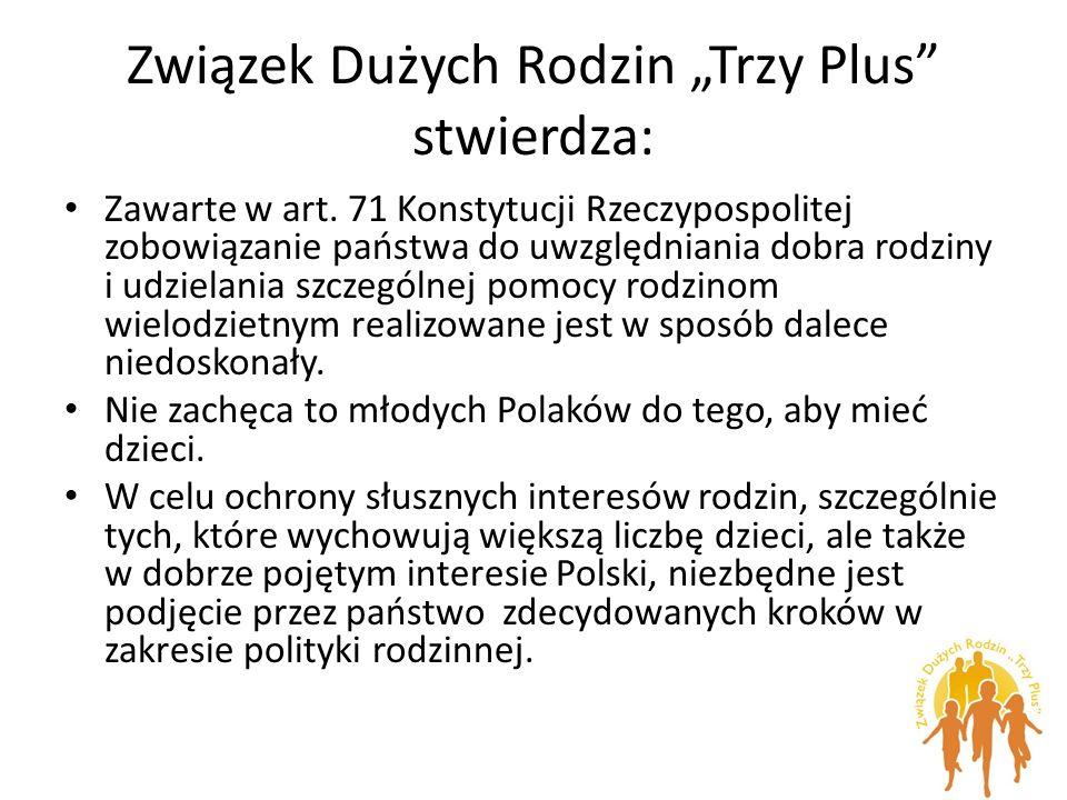 Związek Dużych Rodzin Trzy Plus stwierdza: Zawarte w art. 71 Konstytucji Rzeczypospolitej zobowiązanie państwa do uwzględniania dobra rodziny i udziel