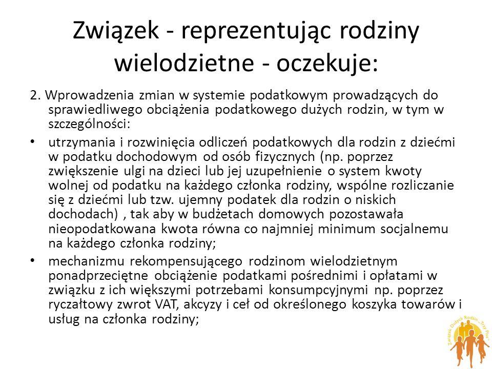 Związek - reprezentując rodziny wielodzietne - oczekuje: 2. Wprowadzenia zmian w systemie podatkowym prowadzących do sprawiedliwego obciążenia podatko