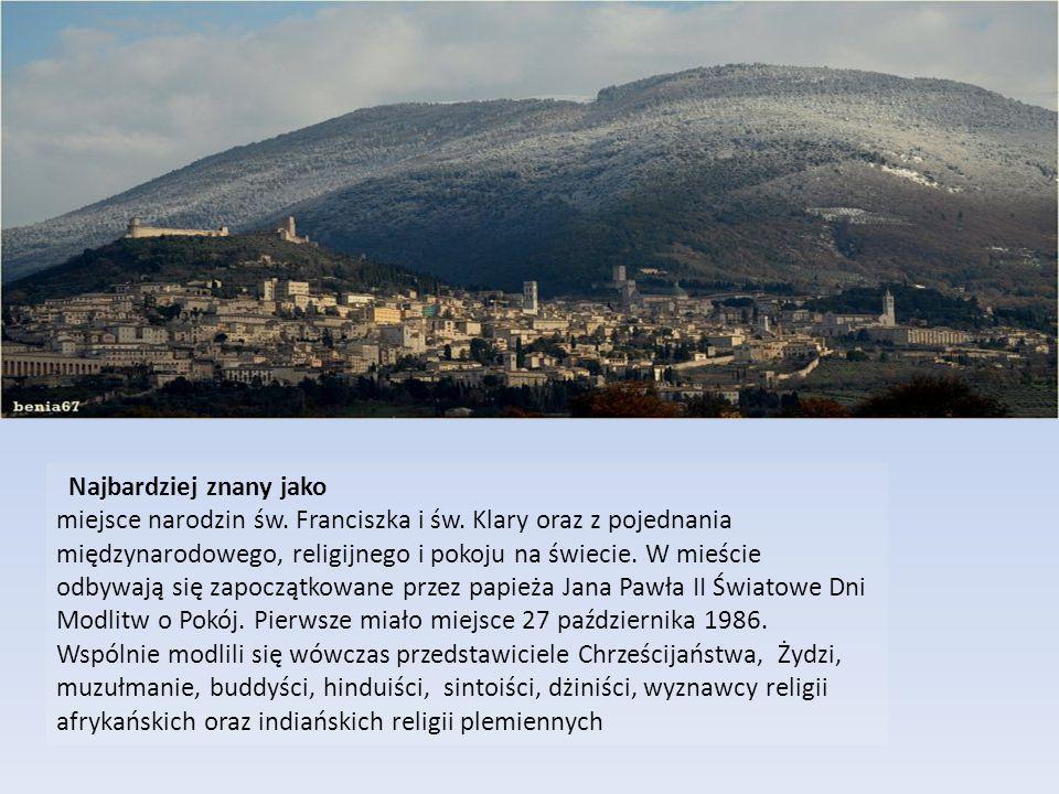Najbardziej znany jako miejsce narodzin św. Franciszka i św. Klary oraz z pojednania międzynarodowego, religijnego i pokoju na świecie. W mieście odby