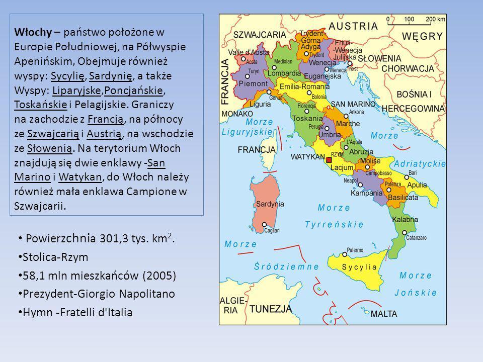 Włochy – państwo położone w Europie Południowej, na Półwyspie Apenińskim, Obejmuje również wyspy: Sycylię, Sardynię, a także Wyspy: Liparyjske,Poncjań