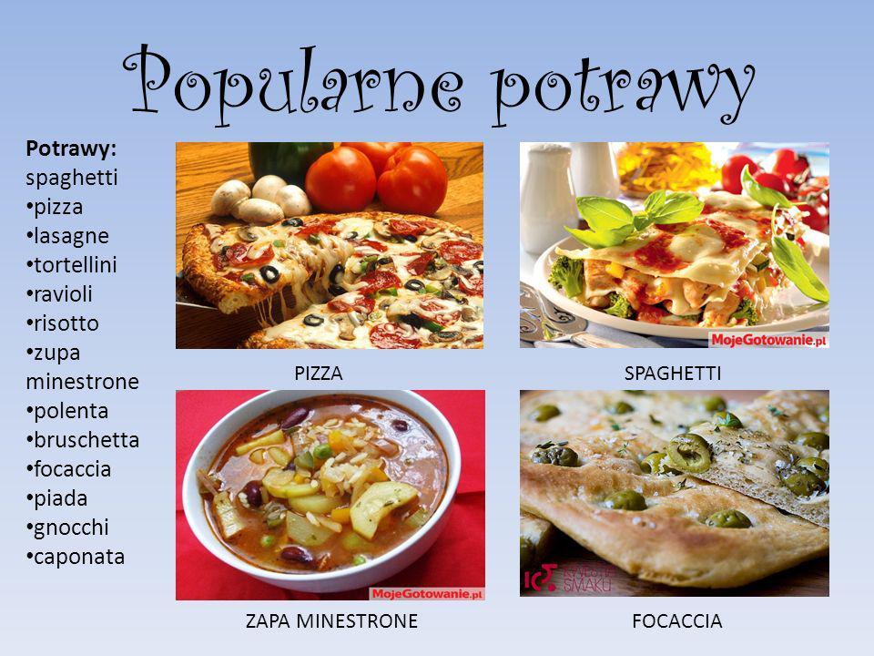 Popularne potrawy Potrawy: spaghetti pizza lasagne tortellini ravioli risotto zupa minestrone polenta bruschetta focaccia piada gnocchi caponata PIZZA
